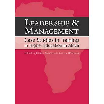 Leadership and Management Case Studies in Training in Higher Education in Africa by Mouton & Johann