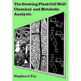 The Growing Plant Cell Wall  Chemical and Metabolic Analysis by Fry & Stephen & C.