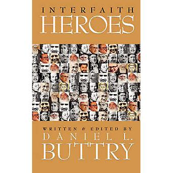 Interfaith Heroes by Buttry & Daniel L.
