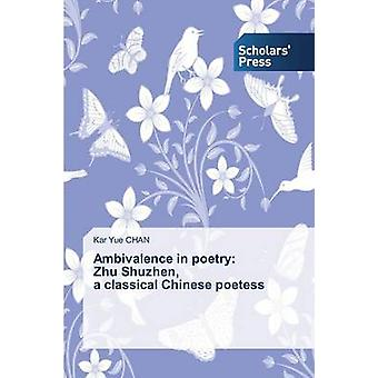 Ambivalence in Poetry Zhu Shuzhen a Classical Chinese Poetess by Chan Kar Yue