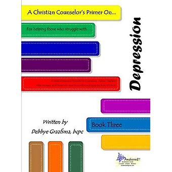 A Christian Counselors Primer on ....Depression Book Three by Graafsma & dmcc & bcpc & Debbye