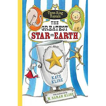 The Greatest Star on Earth ThreeRing Rascals by Klise & Kate