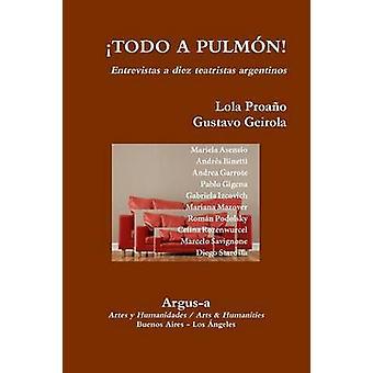 TODO A PULMON  Entrevistas a diez teatristas argentinos by Geirola & Gustavo