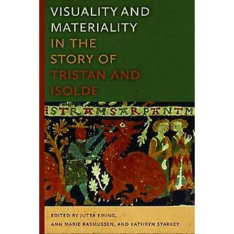 Visuality and Materiality in the Story of Tristan and Isolde by Jutta