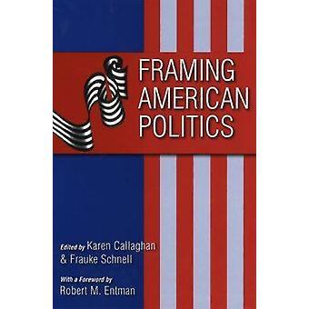 Framing American Politics par Karen Callaghan - Frauke Schnell - Rober