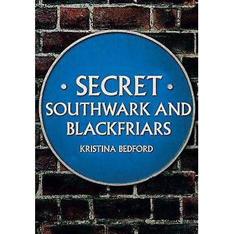 Secret Southwark and Blackfriars by Kristina Bedford - 9781445676586