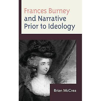 Frances Burney and Narrative Prior to Ideology by Brian McCrea - 9781