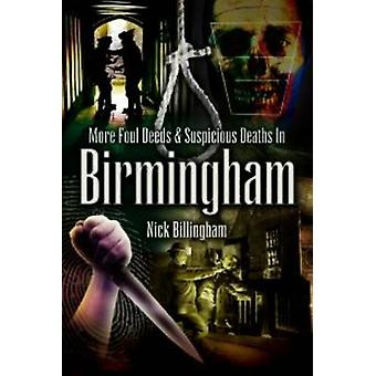 More Foul Deeds and Suspicious Deaths in Birmingham by Nick Billingha
