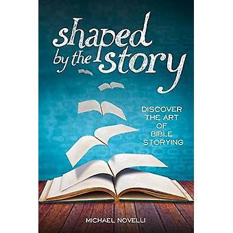 Shaped by the Story - Discover the Art of Bible Storying by Michael No