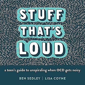 Stuff That's Loud - A Teen's Guide to Unspiraling When OCD Gets Noisy