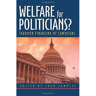Welfare for Politicians? - Taxpayer Financing of Political Campaigns b