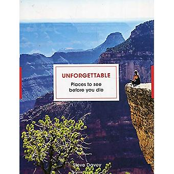 Unforgettable Places to See Before You Die by Steve Davey - 978178594