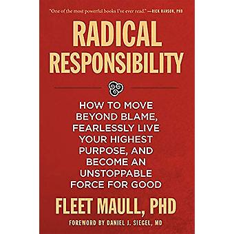 Radical Responsibility - How to Move Beyond Blame - Fearlessly Live Yo