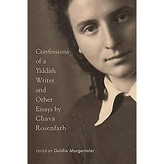 Confessions of a Yiddish Writer and Other Essays by Chava Rosenfarb -