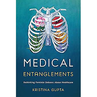 Medical Entanglements - Rethinking Feminist Debates about Healthcare b