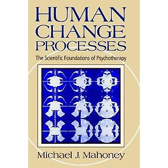 Human Change Process  The Scientific Foundations Of Psychotherapy by Michael Mahoney