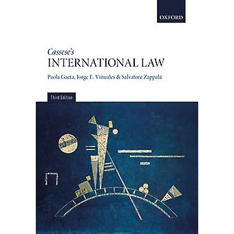 Casseses International Law by Gaeta & Paola Professor of International Law & The Graduate Institute & GenevaVinuales & Jorge E. Harold Samuel Professor of Law and Environmental Policy & University of CambridgeZappala & Salvatore