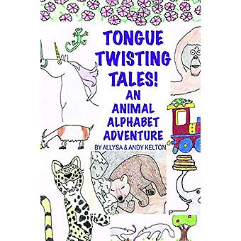 Tongue Twisting Tales! an Animal Alphabet Adventure by Allysa and And