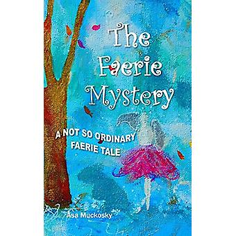 The Faerie Mystery - A Not So Ordinary Faerie Tale by Asa Muckosky - 9