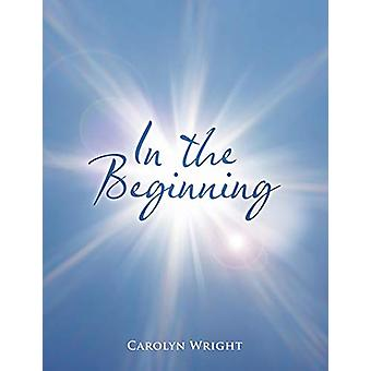 In the Beginning by Carolyn Wright - 9781462407361 Book