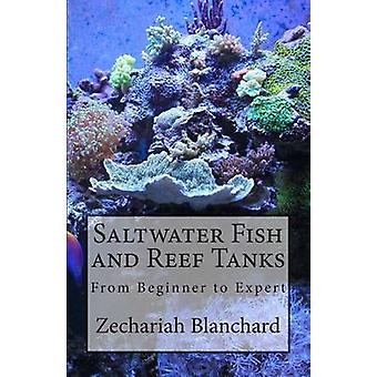 Saltwater Fish and Reef Tanks - From Beginner to Expert by Zechariah J