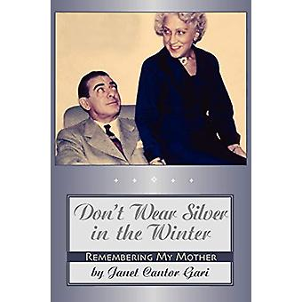 Don't Wear Silver in the Winter by Janet Cantor Gari - 9781593933128