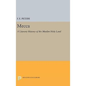 Mecca - A Literary History of the Muslim Holy Land by Mr. F. E. Peters