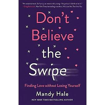 Don't Believe the Swipe Finding Love without Losing Yourself
