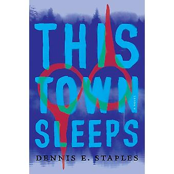 This Town Sleeps by Dennis E Staples