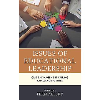 Issues of Educational Leadership Crisis Management during Challenging Times