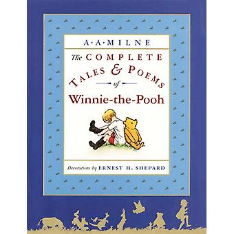 The Complete Tales and Poems of WinniethePooh by A A Milne & Illustrated by Ernest H Shepard