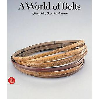 A World of Belts  Africa Asia Oceania America by Anne Leurquin