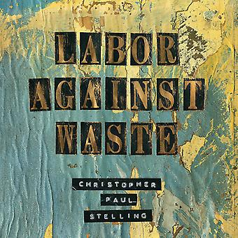 Christopher Paul Stelling - Labor Against Waste [CD] USA import
