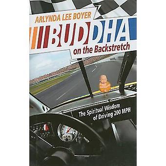 Boeddha op de Backstretch - de spirituele wijsheid van 200 MPH door rijden