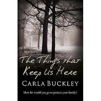 The Things That Keep Us Here by Carla Buckley - 9781409117339 Book