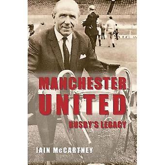 Manchester United Busby's Legacy by Iain McCartney - Stuart Mathieson