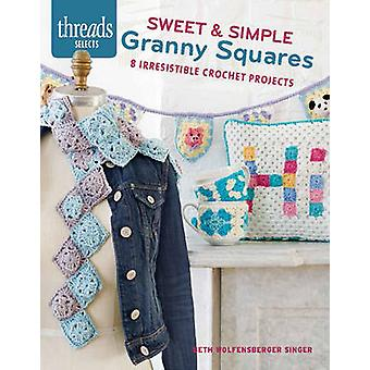 Sweet & Simple Granny Squares - 8 Irresistable Crochet Projects by Bet