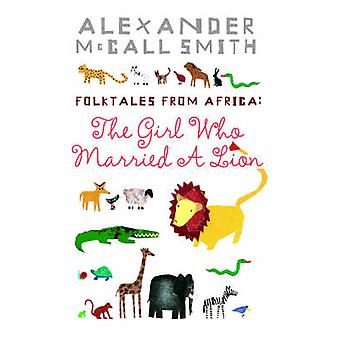 The Girl Who Married a Lion - Folktales from Africa (Main) by Alexande
