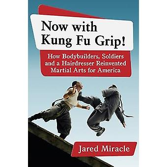 Now with Kung Fu Grip! - How Bodybuilders - Soldiers and a Hairdresser