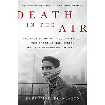 Death in the Air - The True Story of a Serial Killer - the Great Londo