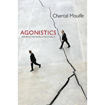 Agonistics - tenke verden politisk av Chantal Mouffe - 978178