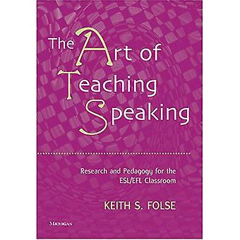 The Art of Teaching Speaking: Research and Pedagogy for the ESL/EFL Classroom