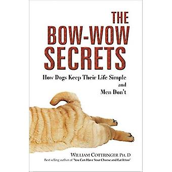 The Bow-Wow Secrets: How Dogs Keep Their Life Simple and Men Don&t