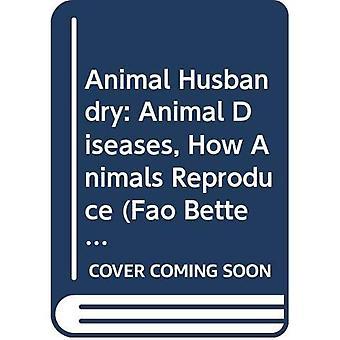 Veeteelt: Dierziekten: dieren ziekten, hoe dieren reproduceren (FAO beter landbouw serie)