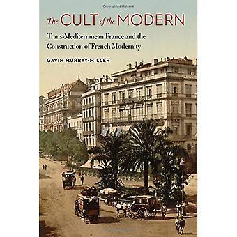 Der Kult der Moderne: Trans-Mediterranean Frankreich und die Konstruktion der französischen moderne (Frankreich Übersee: Studien im Reich und Entkolonialisierung)