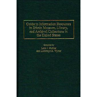 Guide to Information Resources in Ethnic Museum Library and Archival Collections in the United States by Buttlar & Lois J.