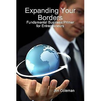 Expanding Your Borders Fundamental Business Primer for Entrepreneurs by Coleman & James