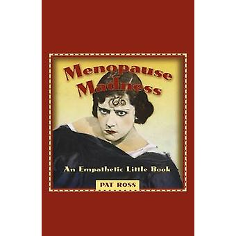 Menopause Madness An Empathetic Little Book by Ross & Pat