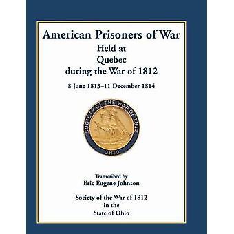 Amerikanische Kriegsgefangene Held in Quebec während des Krieges von 1812 8. Juni 1813 11. Dezember 1814 von Johnson & Eric E.