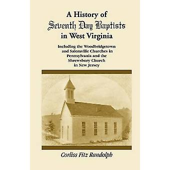 Una storia di Seventh Day Baptists in West Virginia, tra cui le chiese di Salemville e Woodbridgetown in Pennsylvania e la Chiesa di Shrewsbury nel New Jersey da Randolph & Corliss Fitz